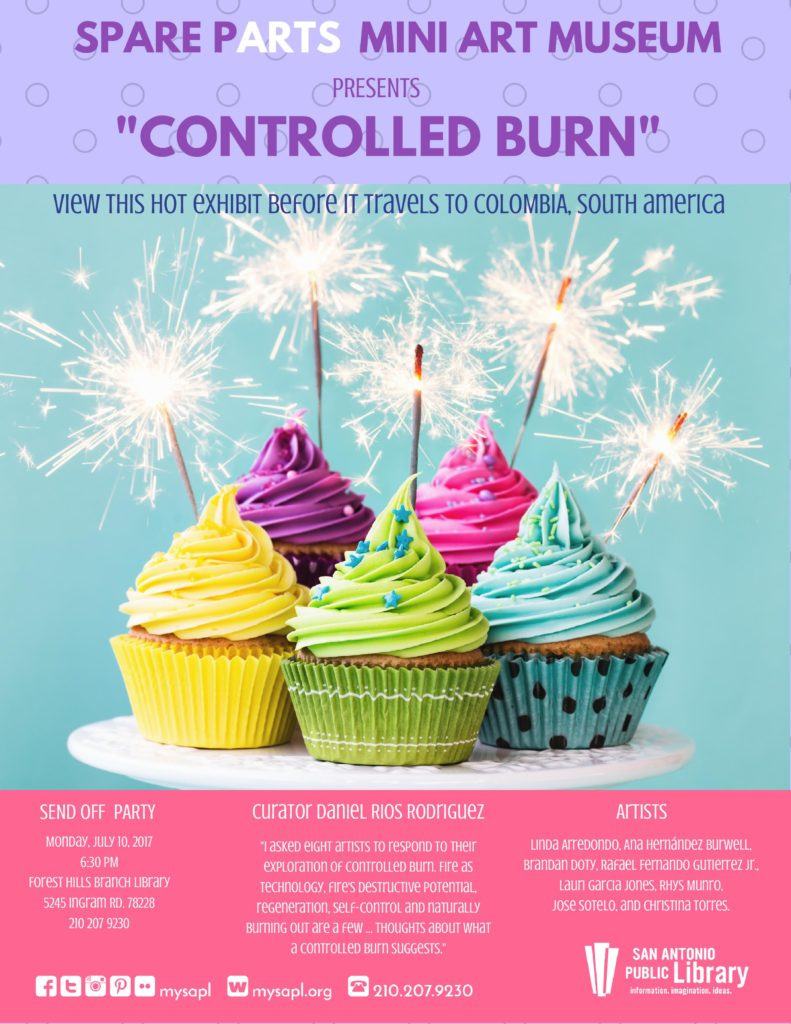 Mini art museum presents controlled burn curated by daniel rios july 10 2017 san antonio send off reception controlled burn kristyandbryce Images